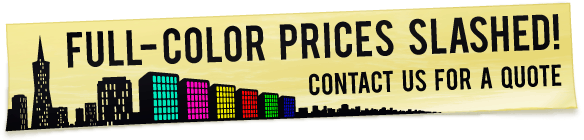 Full-Color Prices Slashed! Contact Us for a Quote